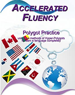 Accelerated Fluency - Polygot Practice: using the methods of hyper-polygots to learn a