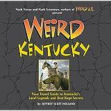 Weird Kentucky: Your Travel Guide to Kentucky's Local Legends and Best Kept Secrets