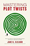 img - for Mastering Plot Twists: How to Use Suspense, Targeted Storytelling Strategies, and Structure to Captivate Your Readers book / textbook / text book