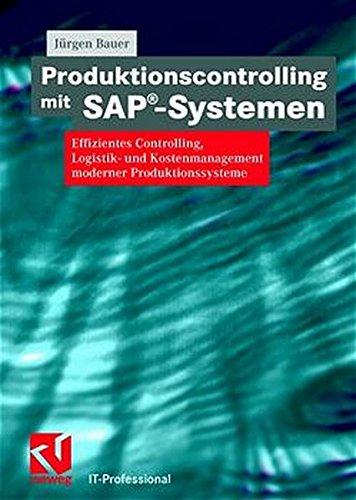 Produktionscontrolling mit SAP-Systemen. Effizientes Controlling, Logistik- und Kostenmanagement moderner Produktionssysteme (IT-Professional)