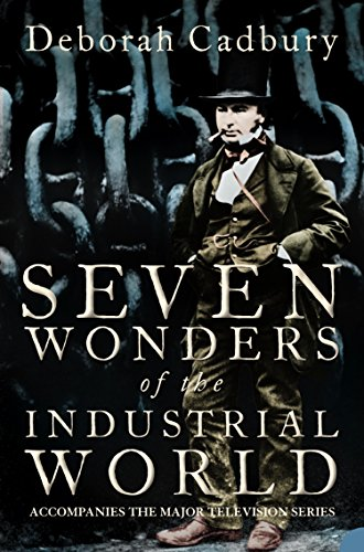 Seven Wonders of the Industrial World (Text Only Edition): 'A compelling read' The Guardian