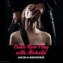 Erotic Role Play with Michelle Audiobook by Akira Brooks Narrated by Louise Cooksey