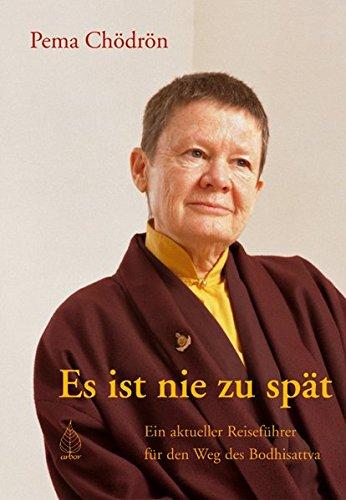 Es ist nie zu spät: Ein aktueller Reiseführer für den Weg des Bodhisattva