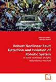 Robust Nonlinear Fault Detection and Isolation of Robotic System, Bibhrajit Halder, 3639128397