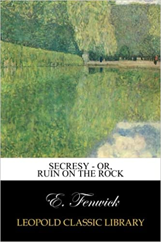 Secresy : or, Ruin on the Rock