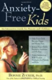 Anxiety-Free Kids: An Interactive Guide for Parents and Children