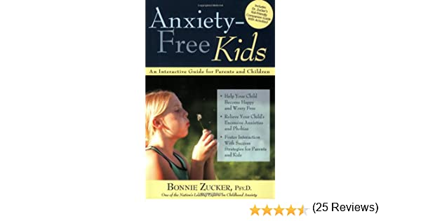 Anxiety Free Kids An Interactive Guide For Parents And Children Bonnie Zucker 9781593633431 Amazon Books