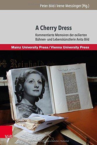 A Cherry Dress: Kommentierte Memoiren der exilierten Bühnen- und Lebenskünstlerin Anita Bild (Manuscripta theatralia., Band 2)