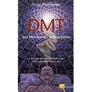 DMT-Das-Molekl-des-Bewusstseins-Zur-Biologie-von-Nahtod-Erfahrungen-und-mystischen-Erlebnissen