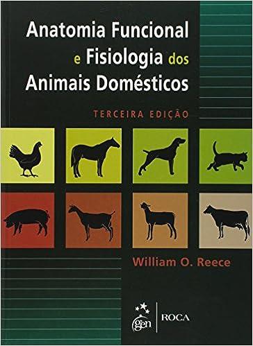 Anatomia Funcional e Fisiologia dos Animais Domesticos: William O ...