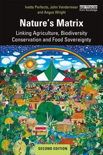 Nature's Matrix: Linking Agriculture, Biodiversity Conservation and Food Sovereignty (Natures Matrix Linking Agriculture Conservation And Food Sovereignty)