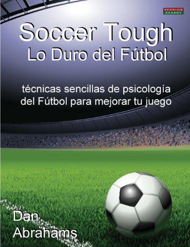 Descargar Libro Soccer Tough - Lo Duro Del Futbol: Tecnicas Sencillas De Psicologia Del Futbol Para Mejorar Tu Juego Dan Abrahams