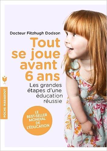 Read Online Tout se joue avant six ans: Les grandes étapes d'une éducation réussie pdf, epub