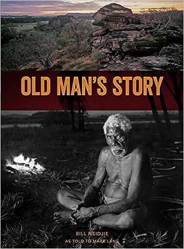 Old Man's Story: The Last Thoughts of Kakadu Elder Bill Neidjie