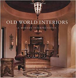 Old World Interiors: A Modern Interpretation: Naylor David, Kate Russell:  9781423601166: Amazon.com: Books