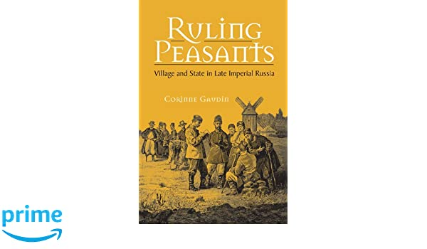Ruling peasants village and state in late imperial russia corinne ruling peasants village and state in late imperial russia corinne gaudin 9780875803708 amazon books fandeluxe Gallery