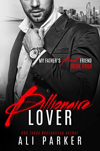 Billionaire Lover (My Father's Best Friend Book 4) (My Best Friend Story)