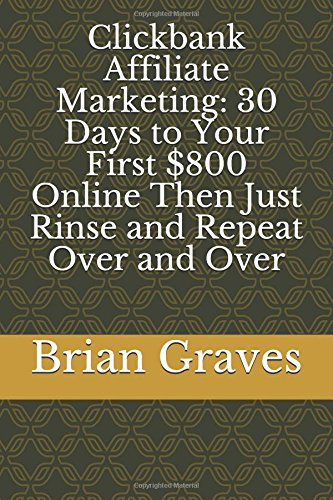 51AL%2BRYDhfL - Clickbank Affiliate Marketing: 30 Days to Your First $800 Online Then Just Rinse and Repeat Over and Over