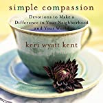 Simple Compassion: Devotions to Make a Difference in Your Neighborhood and Your World | Keri Wyatt Kent