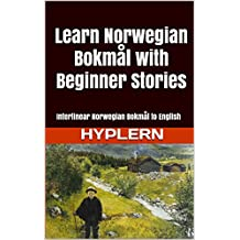 Learn Norwegian Bokmål with Beginner Stories: Interlinear Norwegian Bokmål to English (Learn Norwegian Bokmål with Interlinear Stories for Beginners and Advanced Readers Book 1)