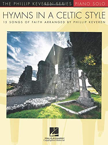 Hymns in a Celtic Style: 15 Songs of Faith The Phillip Keveren Series Piano Solo
