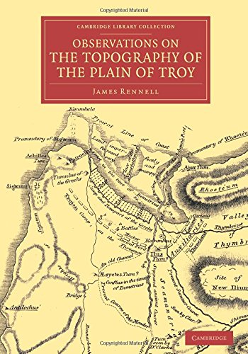 Observations on the Topography of the Plain of Troy: And on the Principal Objects within, and around it Described, or Alluded to, in the Iliad (Cambridge Library Collection - Classics)