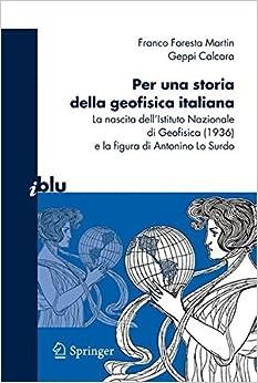 Book Per una Storia della Geofisica Italiana: La nascita dell'Istituto Nazionale di Geofisica (1936) e la figura di Antonino Lo Surdo (I blu) (Italian Edition)