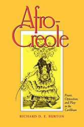 Afro-Creole: Power, Opposition, and Play in the Caribbean