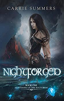 Nightforged (Shattering of the Nocturnai Book 1) by [Summers, Carrie]