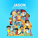 Jason Spreads Love Wherever He Goes: Personalized Children's Books & Multicultural Children's Books (Personalized Books, Personalized Book, Teach Peace, Spread Love, Stop Bullying)