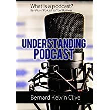 What is a Podcast: Understanding Podcast: Benefits of Podcast to Your Business