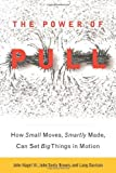 img - for The Power of Pull: How Small Moves, Smartly Made, Can Set Big Things in Motion by John Hagel III (2012-12-04) book / textbook / text book