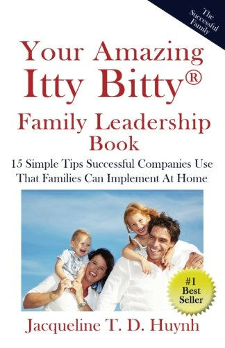 Read Online Your Amazing Itty Bitty Family Leadership Book: 15 Simple Tips Successful Companies Use That Parents Can Implement At Home PDF
