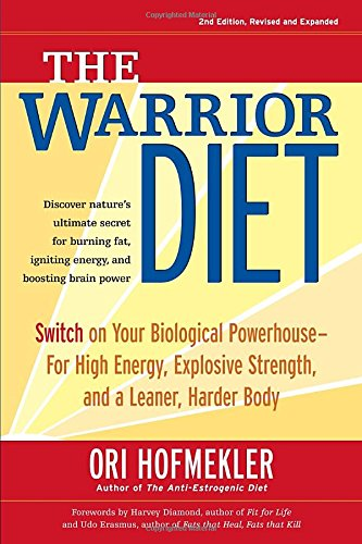 The Warrior Diet: Switch on Your Biological Powerhouse For High Energy; Explosive Strength; and a Leaner; Harder Body