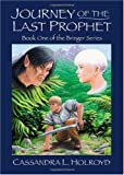 Journey of the Last Prophet, Cassandra L. Holroyd, 141200196X