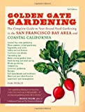 Golden Gate Gardening, 3rd Edition: The Complete Guide to Year-Round Food Gardening in the San Francisco Bay Area & Coastal California
