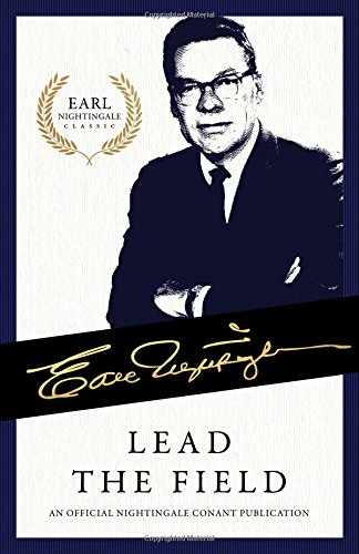 Lead the Field: An Official Nightingale Conant Publication (Earl Nightingale Series) (Earl Nightingale Classics)