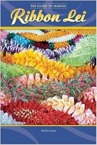 The Guide To Making Ribbon Lei Mellie Enos 9781597001496 Amazon