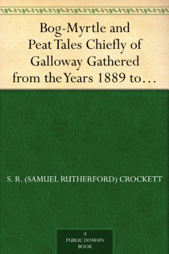 Bog-Myrtle and Peat : tales chiefly of Galloway gathered from the years 1889 to 1895