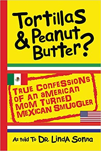 Tortillas and Peanut Butter: True Confessions of an American Mom Turned Mexican Smuggler (Print Book)