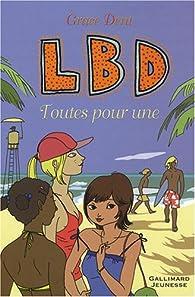 LBD, tome 3:Toutes pour une par Grâce Dent