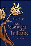 Die Sehnsucht der Tulipane: Erzählung.