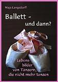 Ballett - und Dann?, Maja Langsdorff, 383341796X