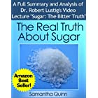 """The Real Truth About Sugar-- Dr. Robert Lustig's Video Lecture """"Sugar: The Bitter Truth"""": Health Effects of Our Sugar Addicti"""