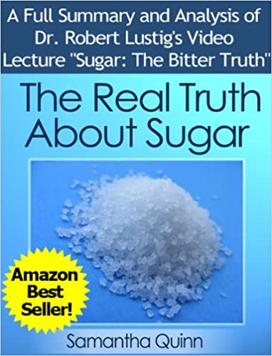 The Real Truth About Sugar Dr Robert Lustigs Video Lecture Sugar