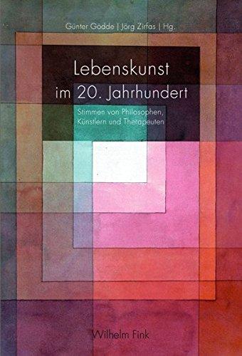Lebenskunst im 20. Jahrhundert. Stimmen von Philosophen, Künstlern und Therapeuten