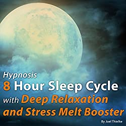 Hypnosis 8 Hour Sleep Cycle with Deep Relaxation and Stress Melt Booster