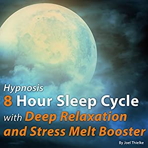 Hypnosis 8 Hour Sleep Cycle with Deep Relaxation and Stress Melt Booster Speech