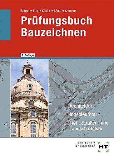 Prüfungsbuch Bauzeichnen: Architektur, Ingenieurbau, Tief-, Straßen- und Landschaftsbau Taschenbuch – 11. September 2017 Balder Prof. Batran Volker Frey Klaus Dr. Köhler Lutz Röder