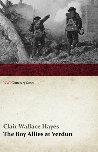 The Boy Allies at Verdun; Or, Saving France from the Enemy (WWI Centenary Series) PDF